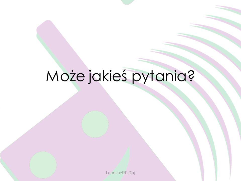 Może jakieś pytania LauncheRFID)))