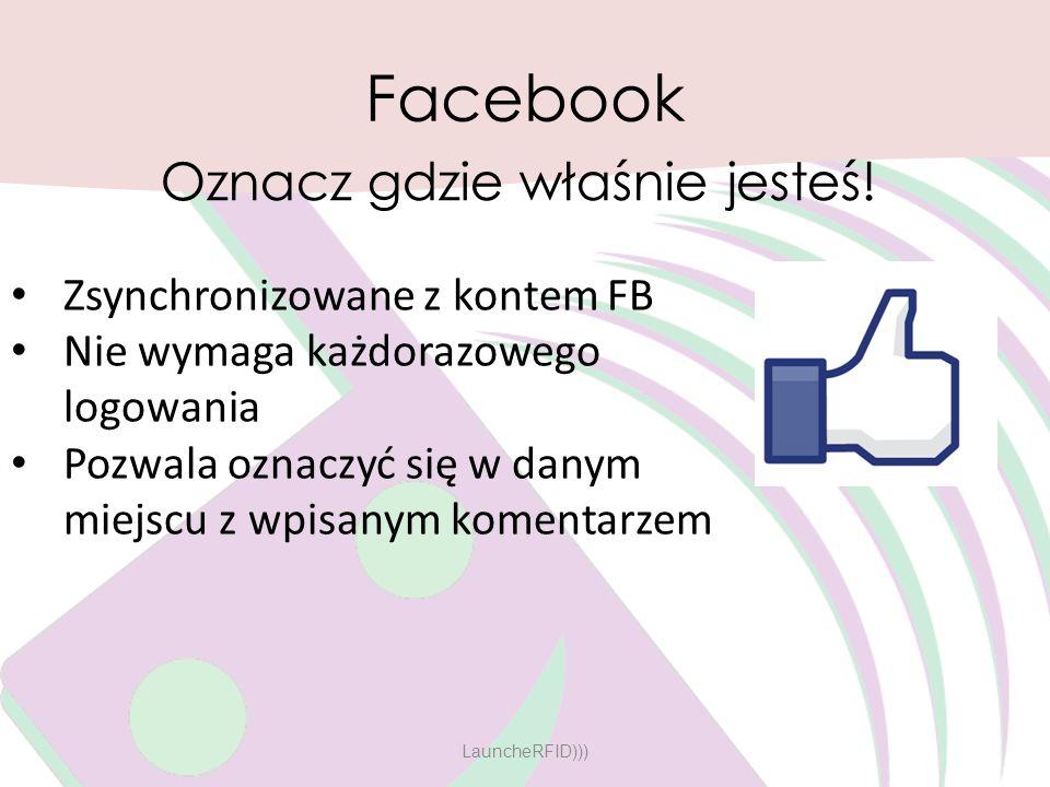 Facebook Oznacz gdzie właśnie jesteś! Zsynchronizowane z kontem FB