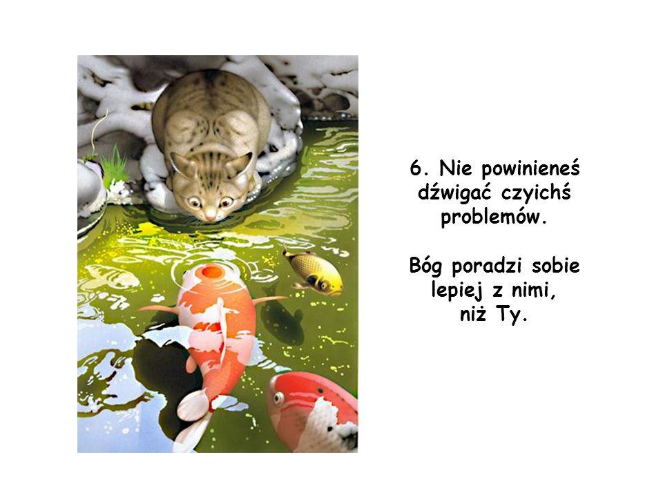 6. Nie powinieneś dźwigać czyichś problemów