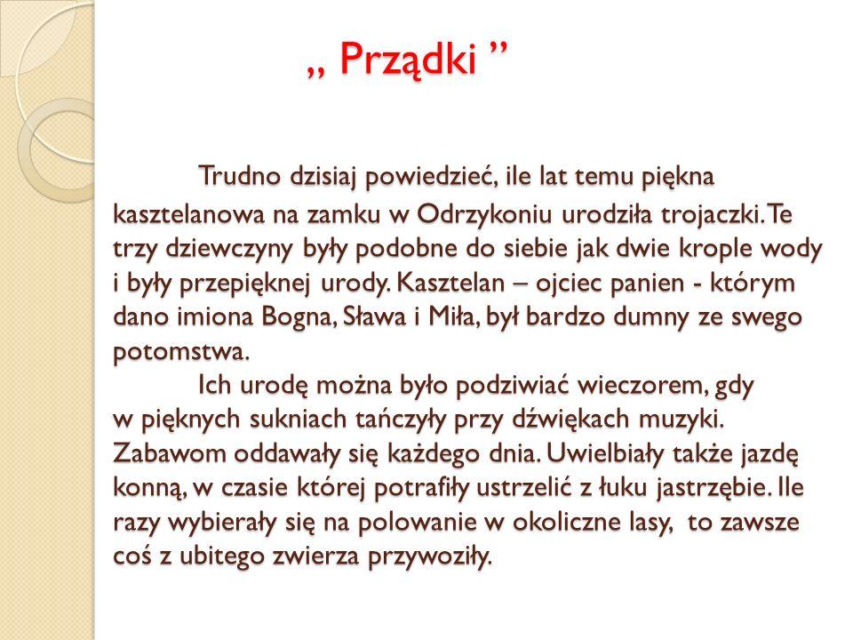 """"""" Prządki Trudno dzisiaj powiedzieć, ile lat temu piękna kasztelanowa na zamku w Odrzykoniu urodziła trojaczki."""
