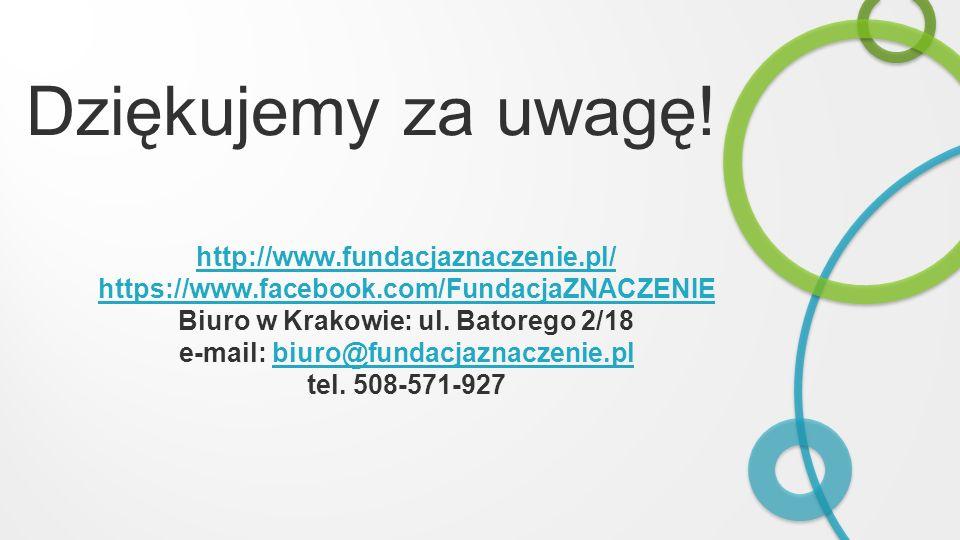 Biuro w Krakowie: ul. Batorego 2/18 e-mail: biuro@fundacjaznaczenie.pl