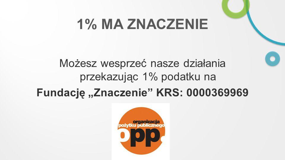 1% MA ZNACZENIE Możesz wesprzeć nasze działania przekazując 1% podatku na.