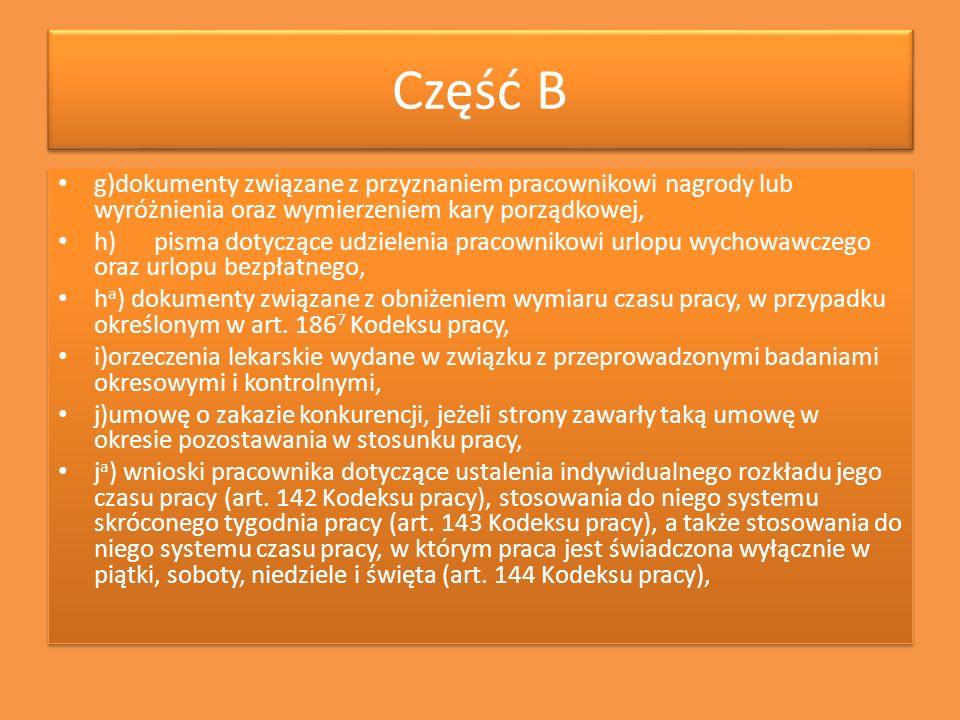Część B g)dokumenty związane z przyznaniem pracownikowi nagrody lub wyróżnienia oraz wymierzeniem kary porządkowej,
