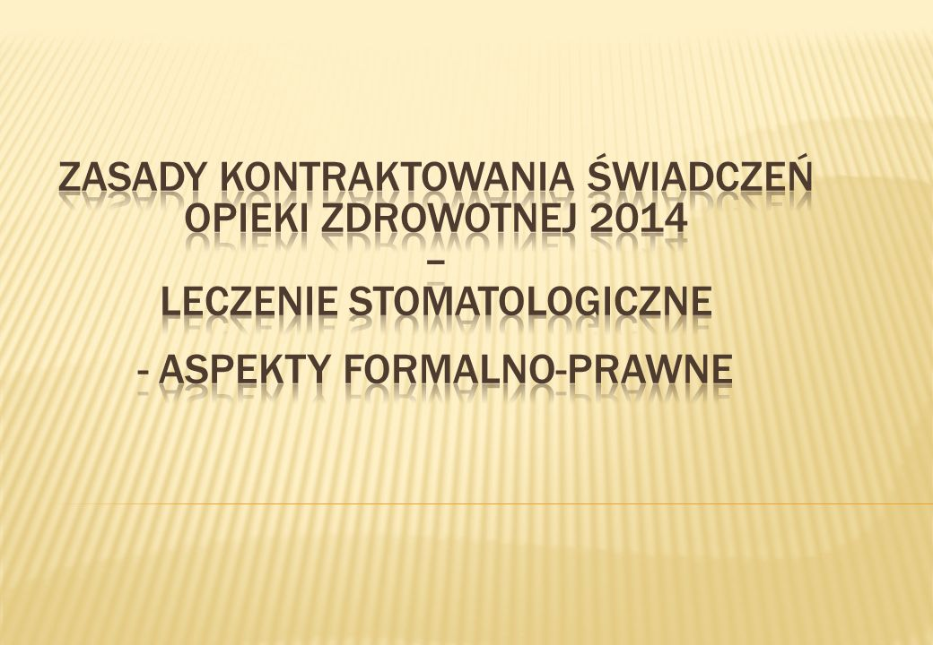 Zasady kontraktowania świadczeń OPIEKI zdrowotnej 2014 – leczenie stomatologiczne - aspekty formalno-prawne