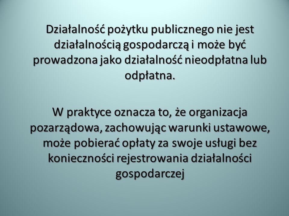 Działalność pożytku publicznego nie jest działalnością gospodarczą i może być prowadzona jako działalność nieodpłatna lub odpłatna.