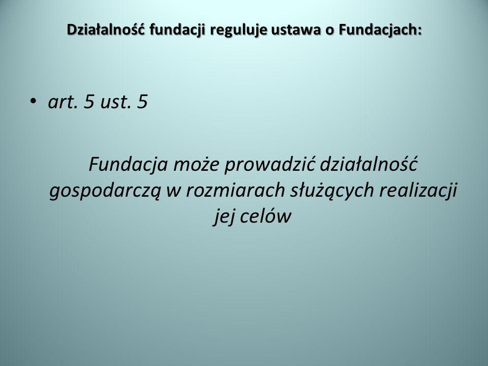 Działalność fundacji reguluje ustawa o Fundacjach: