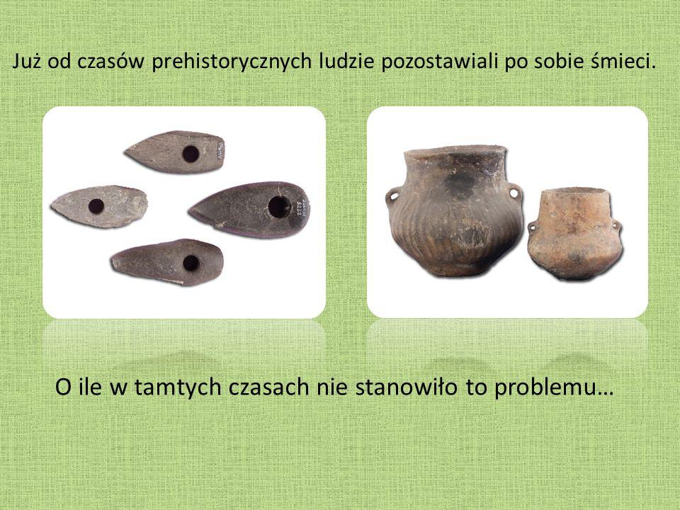 Już od czasów prehistorycznych ludzie pozostawiali po sobie śmieci.
