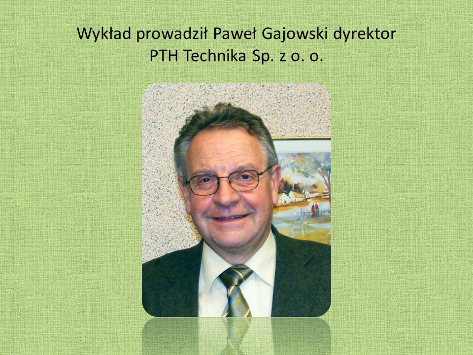 Wykład prowadził Paweł Gajowski dyrektor PTH Technika Sp. z o. o.