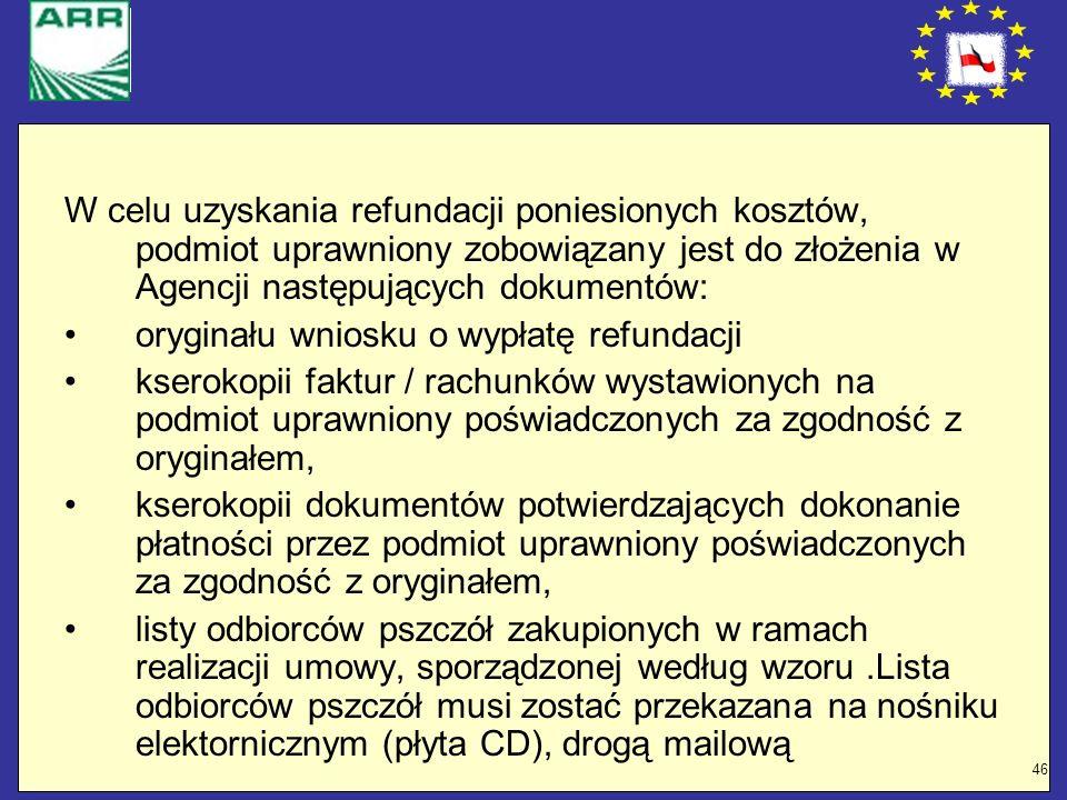 W celu uzyskania refundacji poniesionych kosztów, podmiot uprawniony zobowiązany jest do złożenia w Agencji następujących dokumentów: