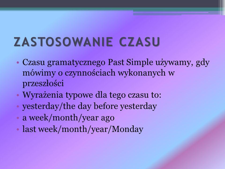 ZASTOSOWANIE CZASU Czasu gramatycznego Past Simple używamy, gdy mówimy o czynnościach wykonanych w przeszłości.