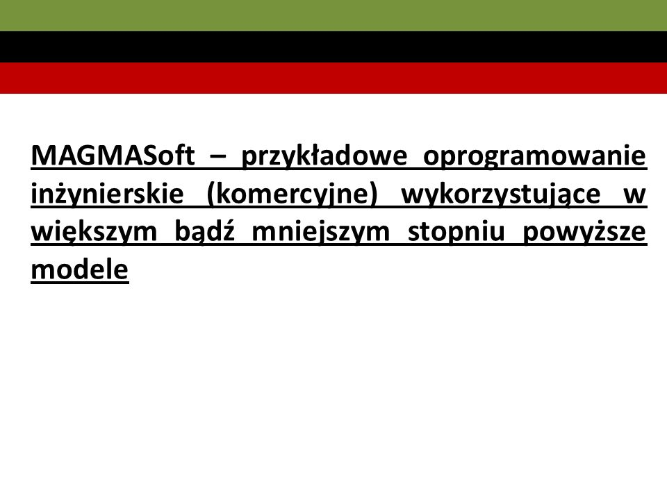 MAGMASoft – przykładowe oprogramowanie inżynierskie (komercyjne) wykorzystujące w większym bądź mniejszym stopniu powyższe modele