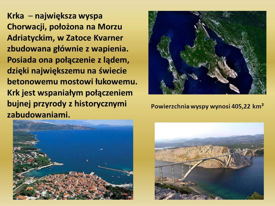 Krka – największa wyspa Chorwacji, położona na Morzu Adriatyckim, w Zatoce Kvarner zbudowana głównie z wapienia. Posiada ona połączenie z lądem, dzięki największemu na świecie betonowemu mostowi łukowemu. Krk jest wspaniałym połączeniem bujnej przyrody z historycznymi zabudowaniami.
