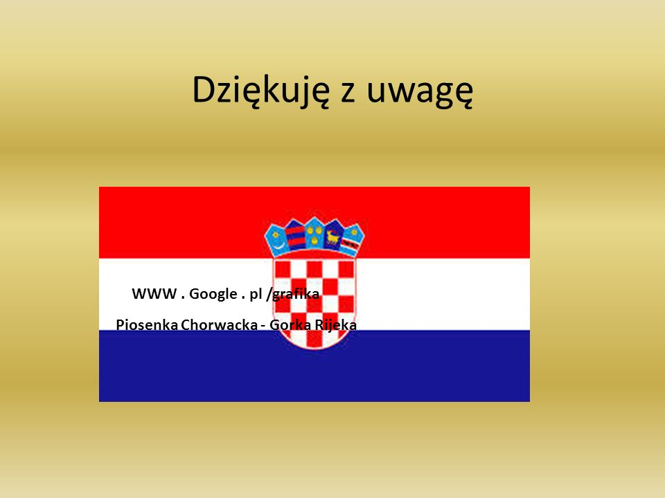 Dziękuję z uwagę Hymn Chorwacjii - WWW . Google . pl /grafika