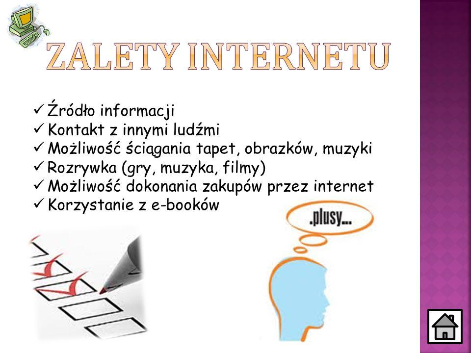 zalety Internetu Źródło informacji Kontakt z innymi ludźmi