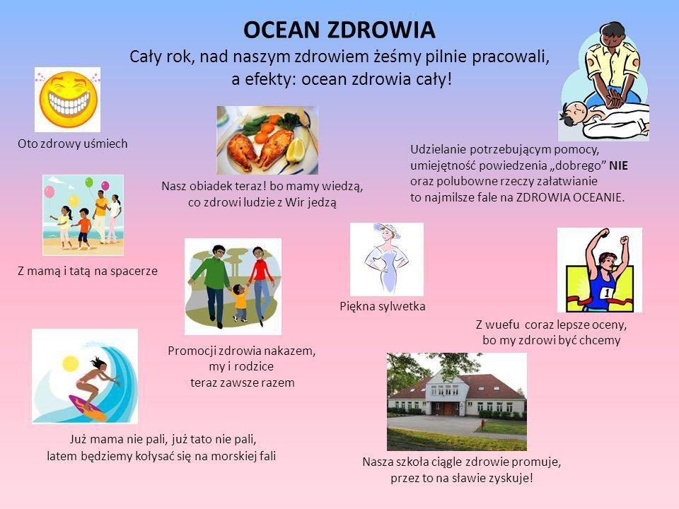 OCEAN ZDROWIA Cały rok, nad naszym zdrowiem żeśmy pilnie pracowali, a efekty: ocean zdrowia cały!