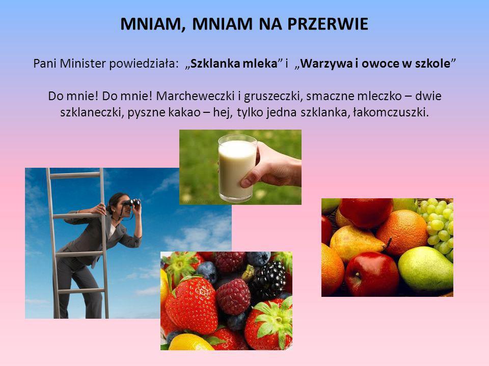 """MNIAM, MNIAM NA PRZERWIE Pani Minister powiedziała: """"Szklanka mleka i """"Warzywa i owoce w szkole Do mnie."""