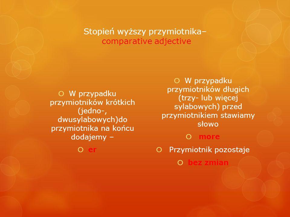 Stopień wyższy przymiotnika– comparative adjective