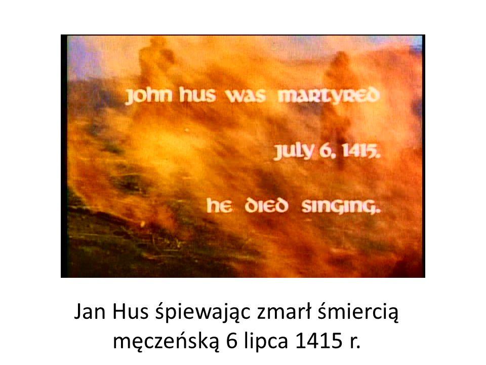 Jan Hus śpiewając zmarł śmiercią męczeńską 6 lipca 1415 r.