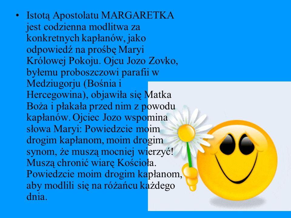Istotą Apostolatu MARGARETKA jest codzienna modlitwa za konkretnych kapłanów, jako odpowiedź na prośbę Maryi Królowej Pokoju.