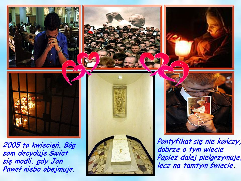Pontyfikat się nie kończy, dobrze o tym wiecie Papież dalej pielgrzymuje, lecz na tamtym świecie .