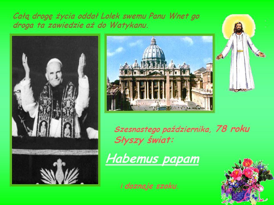 Całą drogę życia oddał Lolek swemu Panu Wnet go droga ta zawiedzie aż do Watykanu.