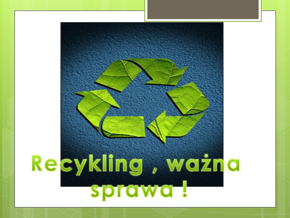 Recykling , ważna sprawa !