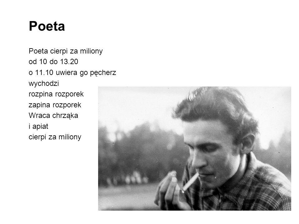 Poeta Poeta cierpi za miliony od 10 do 13.20 o 11.10 uwiera go pęcherz