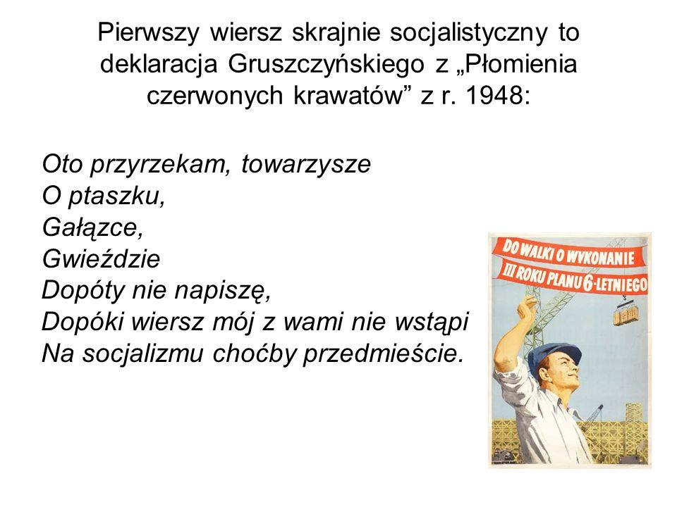 """Pierwszy wiersz skrajnie socjalistyczny to deklaracja Gruszczyńskiego z """"Płomienia czerwonych krawatów z r. 1948:"""