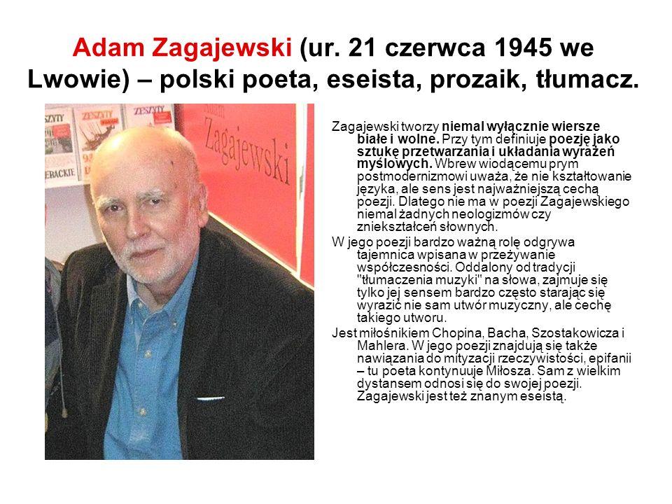 Adam Zagajewski (ur. 21 czerwca 1945 we Lwowie) – polski poeta, eseista, prozaik, tłumacz.