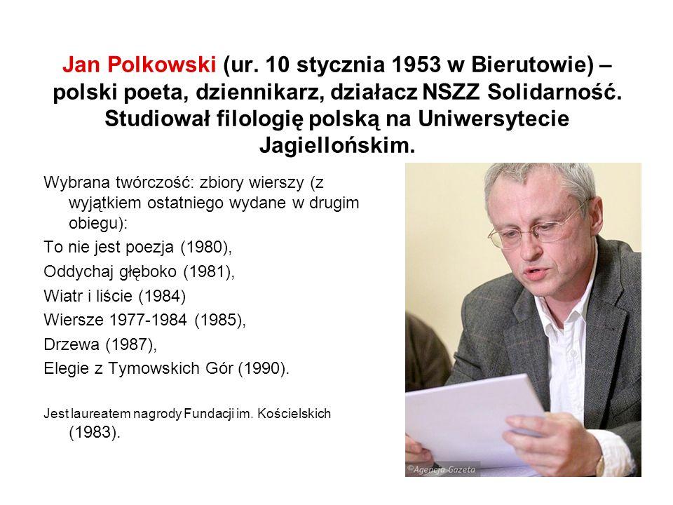 Jan Polkowski (ur. 10 stycznia 1953 w Bierutowie) – polski poeta, dziennikarz, działacz NSZZ Solidarność. Studiował filologię polską na Uniwersytecie Jagiellońskim.