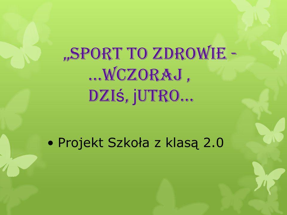 """""""Sport to zdrowie - …wczoraj , dziś, jutro…"""