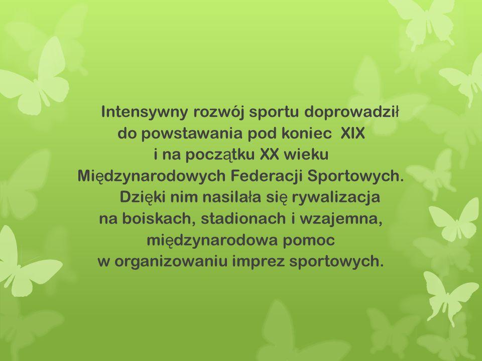 Intensywny rozwój sportu doprowadził do powstawania pod koniec XIX i na początku XX wieku Międzynarodowych Federacji Sportowych.
