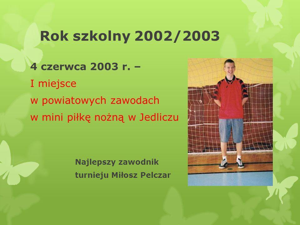 Rok szkolny 2002/2003 4 czerwca 2003 r. – I miejsce