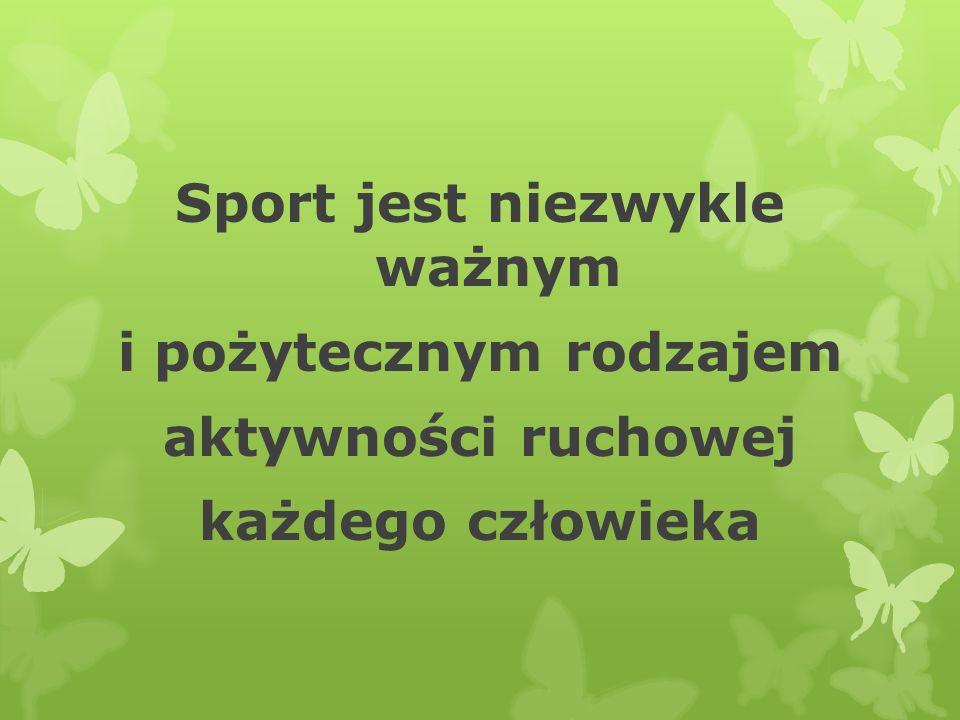 Sport jest niezwykle ważnym i pożytecznym rodzajem