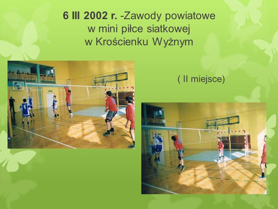 6 III 2002 r. -Zawody powiatowe w mini piłce siatkowej w Krościenku Wyżnym