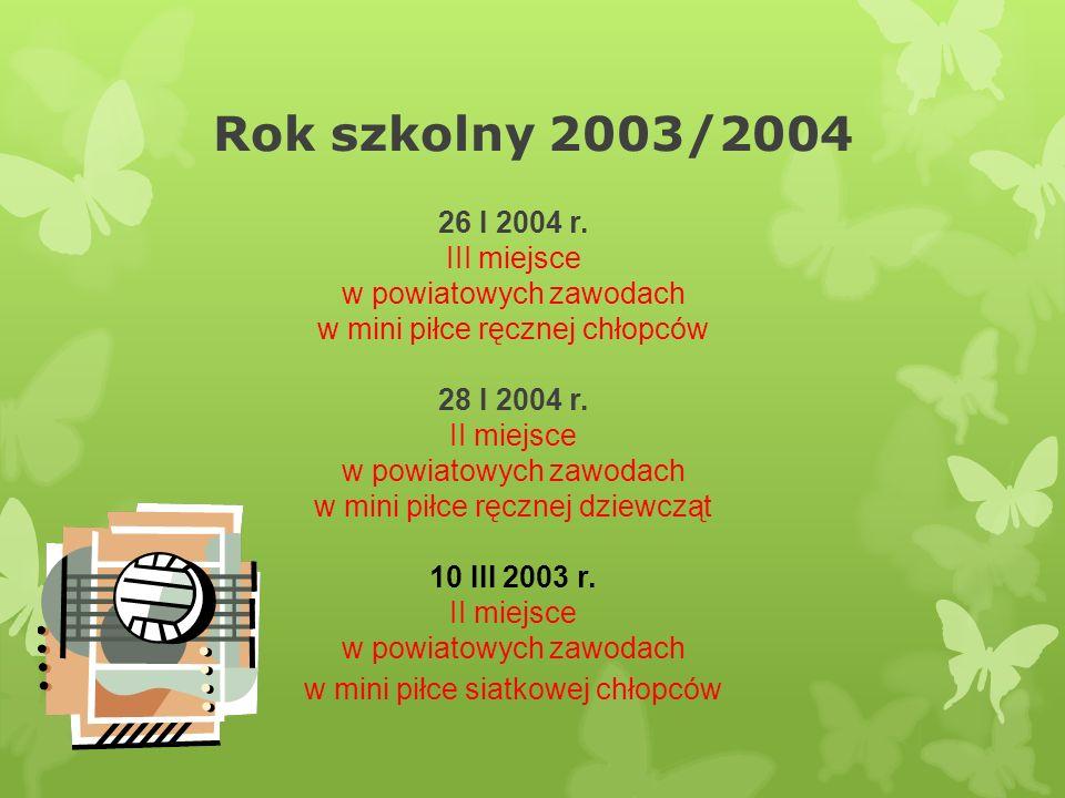 Rok szkolny 2003/2004 26 I 2004 r. III miejsce w powiatowych zawodach