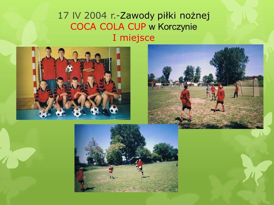 17 IV 2004 r.-Zawody piłki nożnej COCA COLA CUP w Korczynie I miejsce