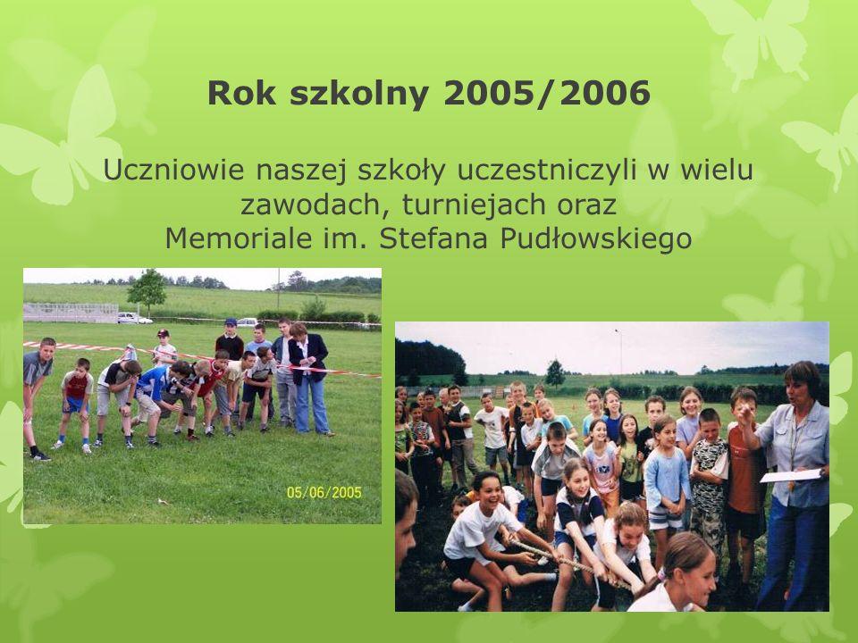 Rok szkolny 2005/2006 Uczniowie naszej szkoły uczestniczyli w wielu zawodach, turniejach oraz Memoriale im.
