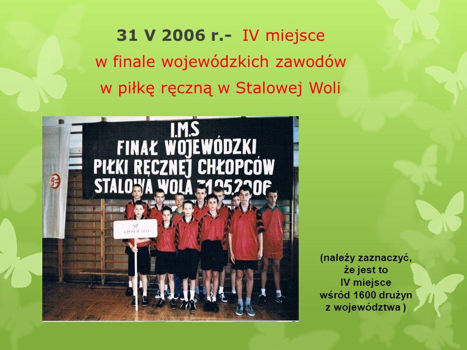 31 V 2006 r.- IV miejsce w finale wojewódzkich zawodów w piłkę ręczną w Stalowej Woli