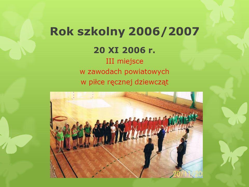 Rok szkolny 2006/2007 20 XI 2006 r. III miejsce w zawodach powiatowych