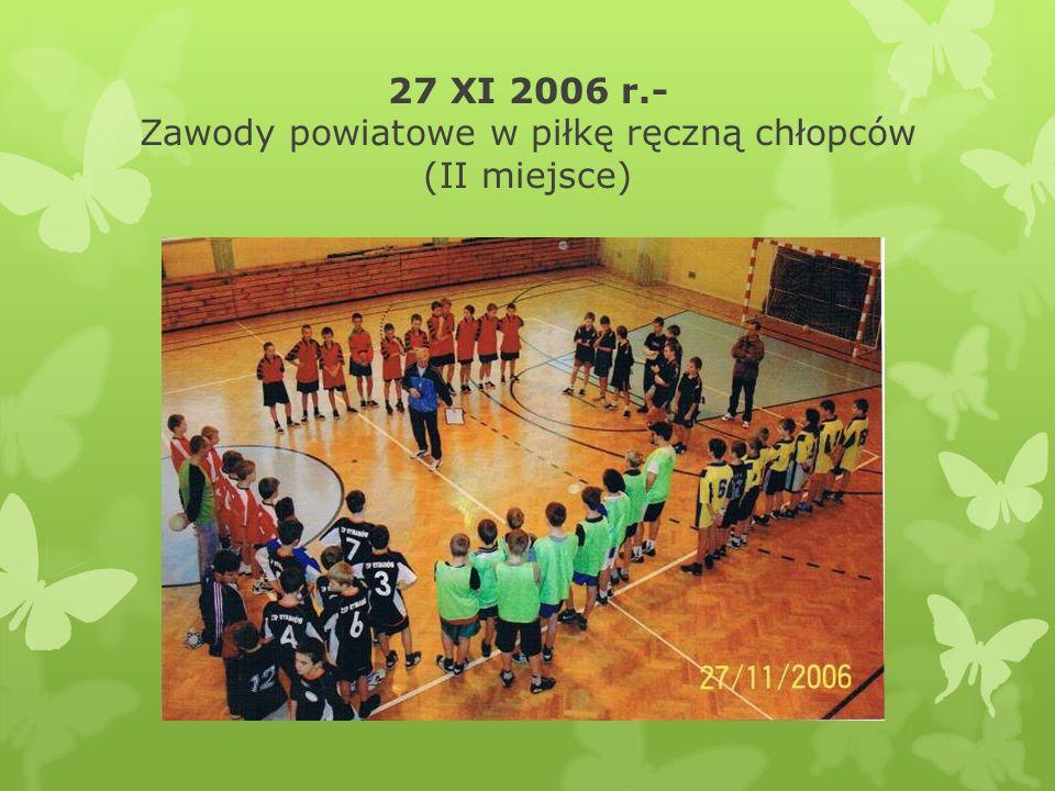 27 XI 2006 r.- Zawody powiatowe w piłkę ręczną chłopców (II miejsce)
