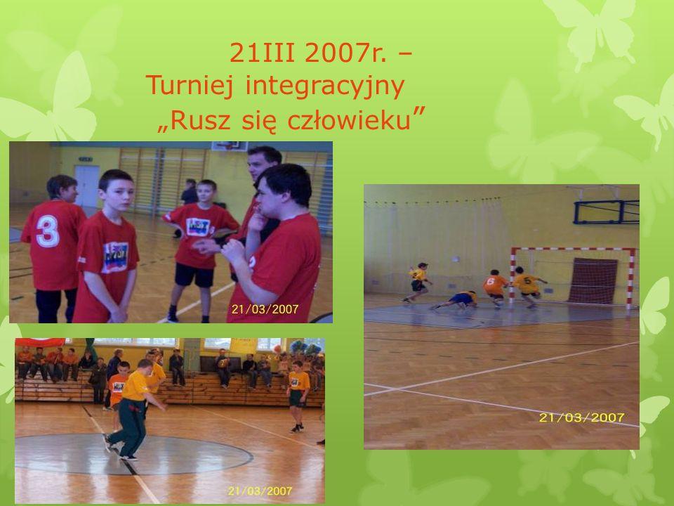 """21III 2007r. – Turniej integracyjny """"Rusz się człowieku"""