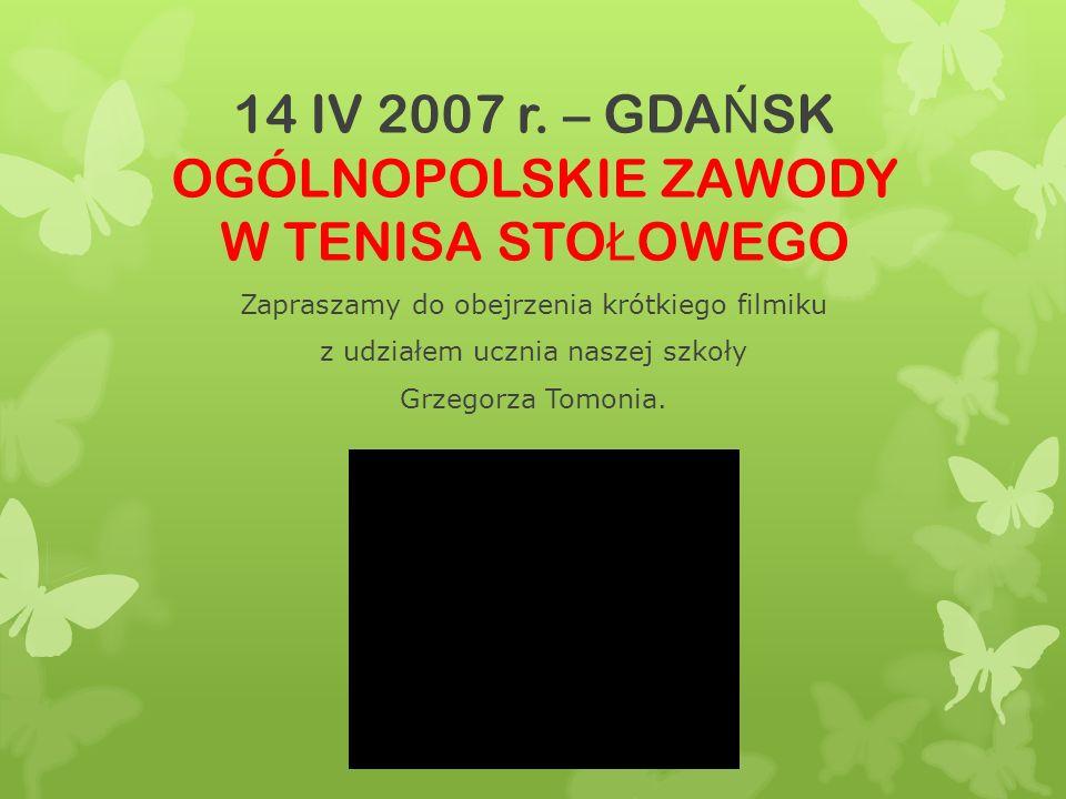 14 IV 2007 r. – GDAŃSK OGÓLNOPOLSKIE ZAWODY W TENISA STOŁOWEGO