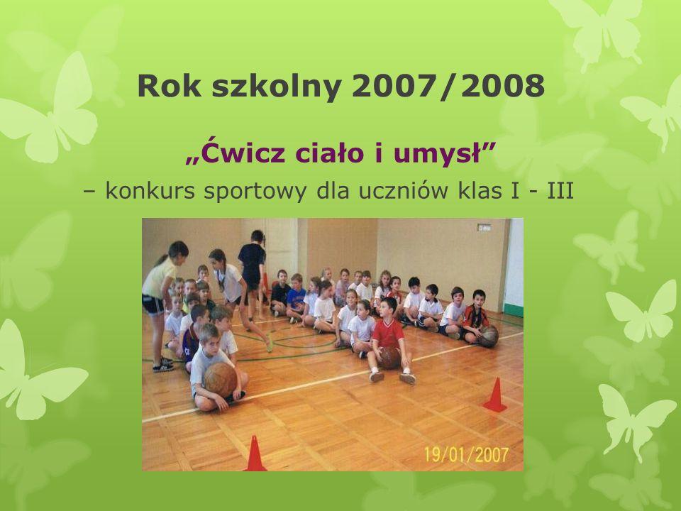 """Rok szkolny 2007/2008 """"Ćwicz ciało i umysł"""