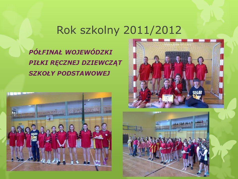 Rok szkolny 2011/2012 PÓŁFINAŁ WOJEWÓDZKI PIŁKI RĘCZNEJ DZIEWCZĄT