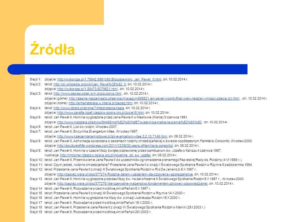 Źródła Slajd 1: zdjęcie: http://wyborcza.pl/1,76842,8951086,Blogoslawiony_Jan_Pawel_II.html, dn. 10.02.2014 r.