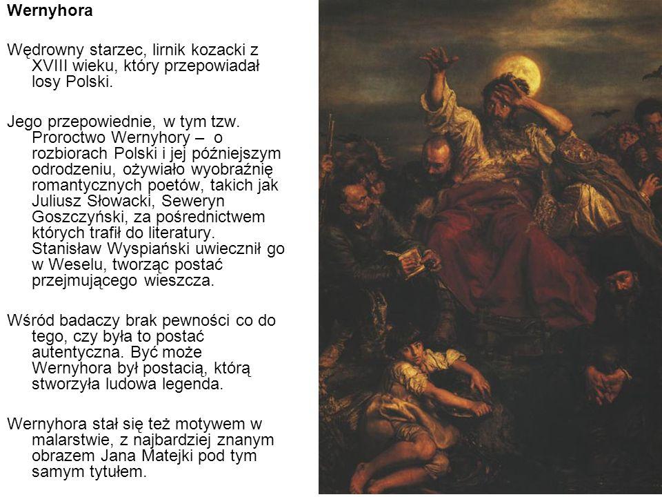 Wernyhora Wędrowny starzec, lirnik kozacki z XVIII wieku, który przepowiadał losy Polski.