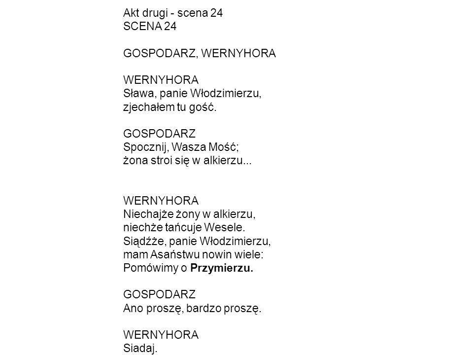 Akt drugi - scena 24 SCENA 24. GOSPODARZ, WERNYHORA. WERNYHORA. Sława, panie Włodzimierzu, zjechałem tu gość.