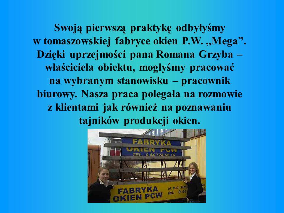 Swoją pierwszą praktykę odbyłyśmy w tomaszowskiej fabryce okien P. W