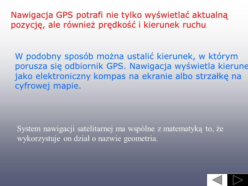 Nawigacja GPS potrafi nie tylko wyświetlać aktualną pozycję, ale również prędkość i kierunek ruchu.